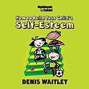 How to Build Your Child's Self-Esteem   Denis Waitley