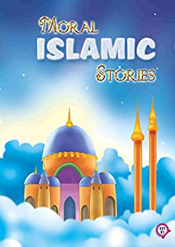 Moral Islamic Stories - Book 1 (Collection of 10 Moral Islamic Stories)