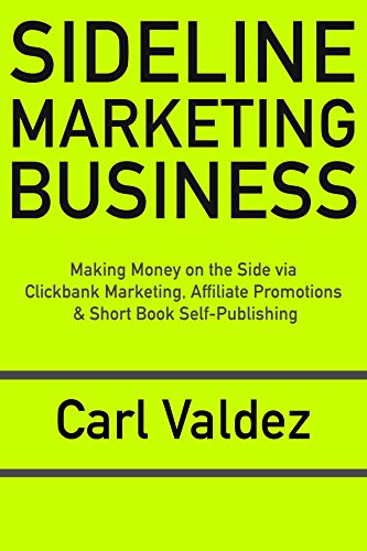 Sideline Marketing Business: Making Money on the Side via Clickbank Marketing, Affiliate Promotions & Short Book Self-Publishing