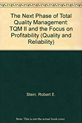 The Next Phase of Total Quality Management: Tqm II and the Focus on Profitability (Quality and Reliability, Vol 42)