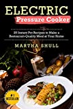 Electric Pressure Cooker: 25 Instant Pot Recipes to Make a Restaurant-Quality Meal at Your Home(Instant pot, Pressure Cooker, Electric Pressure Cooker, Pressure Cooker Cookbook, Instant Pot Recipes)