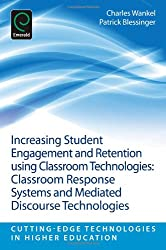 Increasing Student Engagement and Retention using Classroom Technologies: Classroom Response Systems and Mediated Discourse Technologies (Cutting-Edge Technologies in Higher Education)