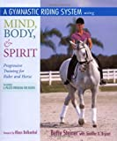 A Gymnastic Riding System Using Mind, Body, and Spirit: Progressive Training for Rider and Horse