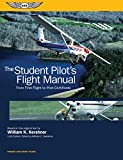 #4: The Student Pilot's Flight Manual: From First Flight to Pilot Certificate (Kershner Flight Manual Series)