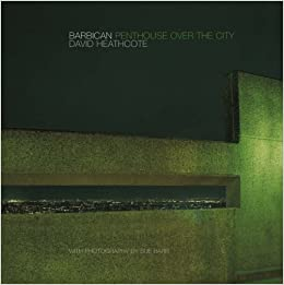 Barbican: Penthouse Over the City by David Heathcote (2004-06-18)