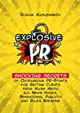 EXPLOSIVE PR FOR BUSINESS: Shocking Secrets of Outrageous PR-Stunts for Getting Clients from Mass Media a.o. News Hooks, Sensational Publicity and Rules Breaking