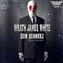 Sein Schmerz Hörbuch von Wrath James White Gesprochen von: Kai Schulz
