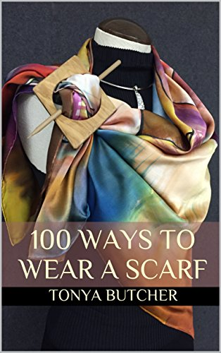 100 Ways To Wear A Scarf: Feel irresistible in your new look!