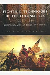 Fighting Techniques of the Colonial Era: 1776--1914 Equipment, Combat Skills and Tactics Hardcover