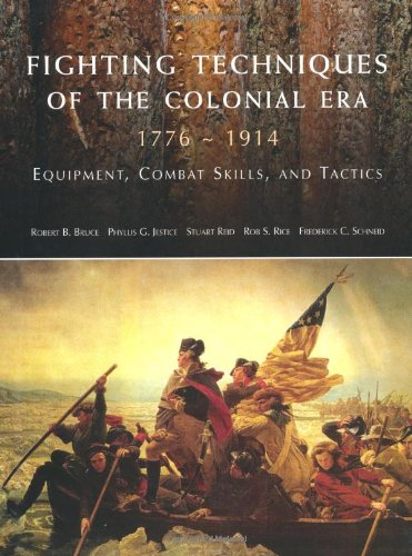 Fighting Techniques of the Colonial Era: 1776--1914 Equipment, Combat Skills and Tactics