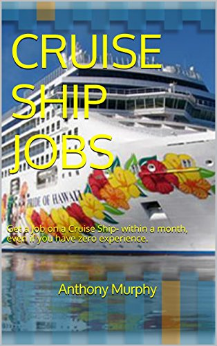 CRUISE SHIP JOBS: Get a Job on a Cruise Ship- within a month, even if you have zero experience. (1 Hour Guides)
