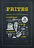 Frites: Over 30 Gourmet Recipes