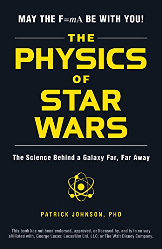 The Physics of Star Wars: The Science Behind a Galaxy Far, Far Away