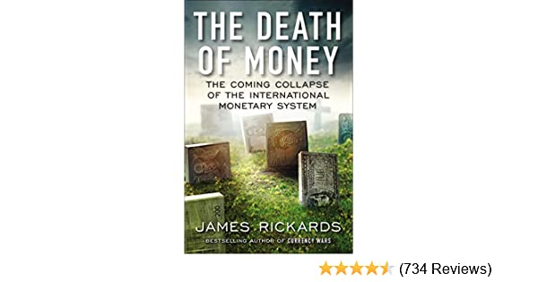 The Death of Money: The Coming Collapse of the International