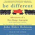 Be Different: Adventures of a Free-Range Aspergian with Practical Advice for Aspergians, Misfits, Families & Teachers Hörbuch von John Elder Robison Gesprochen von: John Elder Robison