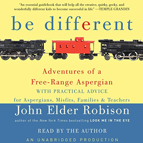 Be Different: Adventures of a Free-Range Aspergian with Practical Advice for Aspergians, Misfits, Families & Teachers by Random House Audio