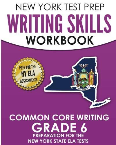 NEW YORK TEST PREP Writing Skills Workbook Common Core Writing Grade 6: Preparation for the New York State English Language Arts Test ()