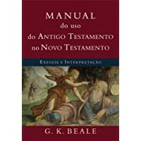 Manual do Uso do Antigo Testamento no Novo Testamento. Exegese e Interpretação