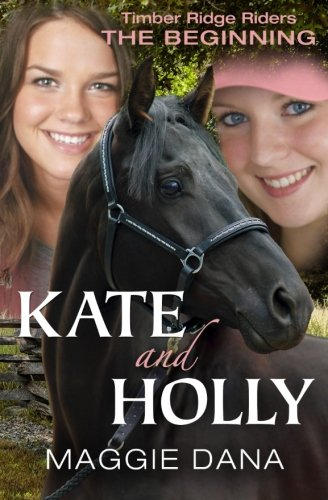 Kate And Holly: The Beginning (Timber Ridge Riders)