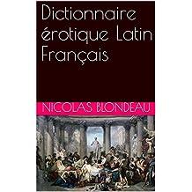 Dictionnaire érotique Latin Français (French Edition)