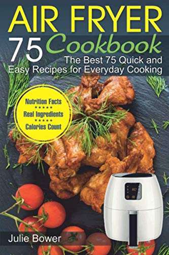 Air Fryer Cookbook: The Best 75 Quick and Easy Recipes for Everyday Cooking