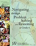 Navigating Through Problem Solving and Reasoning in Grade 6, Thompson, Denisse Rubilee and Litwiller, Bonnie H., 087353607X