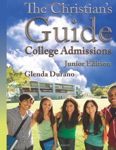 The Christian's Guide To College Admissions - Junior's Edition (Volume 1) [Paperback] [2011] (Author) Glenda Durano