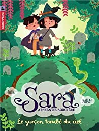 Sara, apprentie sorcière, tome 1 : Le garçon tombe du ciel par Maëlle Cheval