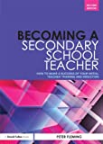 Becoming a Secondary School Teacher : How to Make a Success of Your Initial Teacher Training, Fleming, Peter, 0415529352