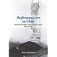 Performance art en Chile (Spanish Edition)