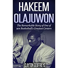 Hakeem Olajuwon: The Remarkable Story of One of 90s Basketball's Greatest Centers (Basketball Biography Books)