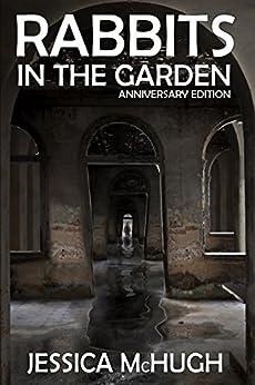 Rabbits in the Garden: Anniversary Edition by [McHugh, Jessica]