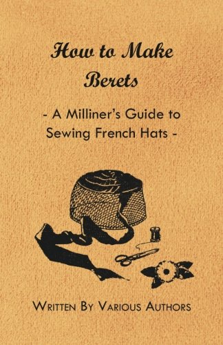(How to Make Berets - A Milliner's Guide to Sewing French Hats)