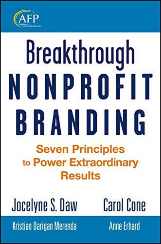 Breakthrough Nonprofit Branding  Seven Principles To Power Extraordinary Results