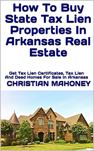 Amazon com: How To Buy State Tax Lien Properties In Arkansas