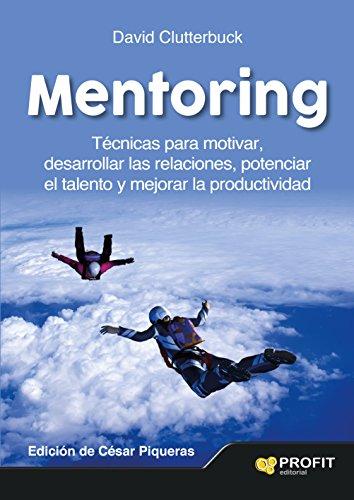 Mentoring: Técnicas para motivar, desarrollar las relaciones, potenciar el talento y mejorar la productividad (Spanish Edition) Pdf