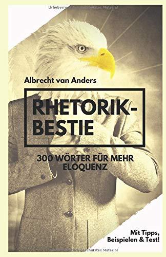 Rhetorik-Bestie: 300 Wörter für mehr Eloquenz Taschenbuch – 9. September 2018 Albrecht van Anders Independently published 1720182132