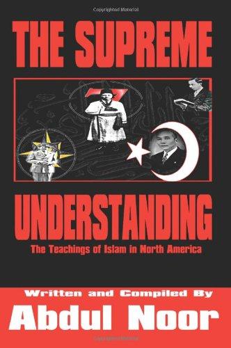 The Supreme Understanding: The Teachings Of Islam In North America