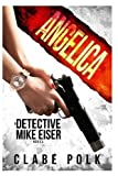 Angelica: A Detective Mike Eiser Novel (The Detective Mike Eiser Series) (Volume 4)