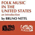 Folk Music in the United States: An Introduction Audiobook by Helen Myers, Bruno Nettl Narrated by Steven A. Berner