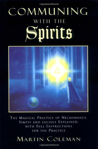 Communing With the Spirits: The Magical Practice of Necromancy Simply and Lucidly Explained, With Full Instructions for the Practice by Brand: Weiser Books