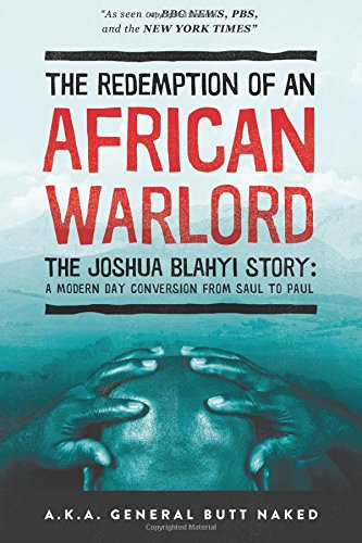 The Redemption of an African Warlord: The Joshua Blahyi Story (a.k.a. General Butt Naked) PDF