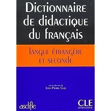 Dictionnaire de didactique du français: Langue étrangère et seconde