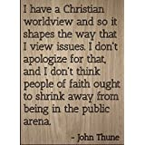 """I have a Christian worldview and so it..."" quote by John Thune, laser engraved on wooden plaque - Size: 8""x10"""