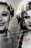 Image of Feuding Fan Dancers: Faith Bacon, Sally Rand, and the Golden Age of the Showgirl