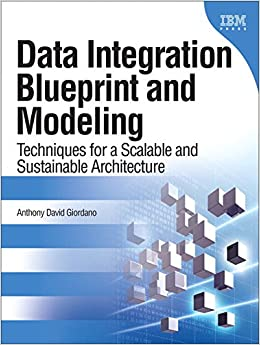 Data Integration Blueprint and Modeling: Techniques for a Scalable and Sustainable Architecture (paperback) (IBM Press)