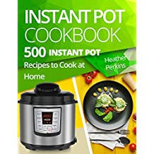 Instant Pot Cookbook: 500 Instant Pot Recipes to Cook at Home