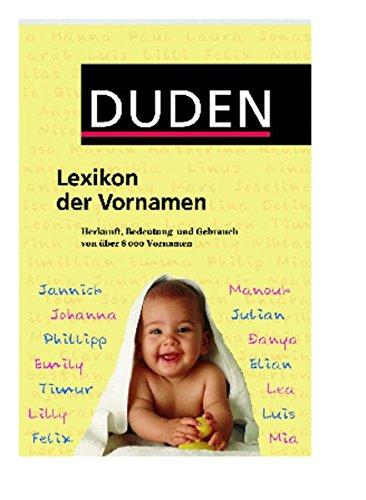 Duden Lexikon der Vornamen: Herkunft, Bedeutung und Gebrauch von über 8 000 Vornamen (Duden Namenbücher)