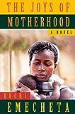 The Joys of Motherhood: A Novel