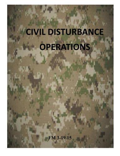Civil Disturbance Operations: FM 3-19.15 (Army Field Manual)